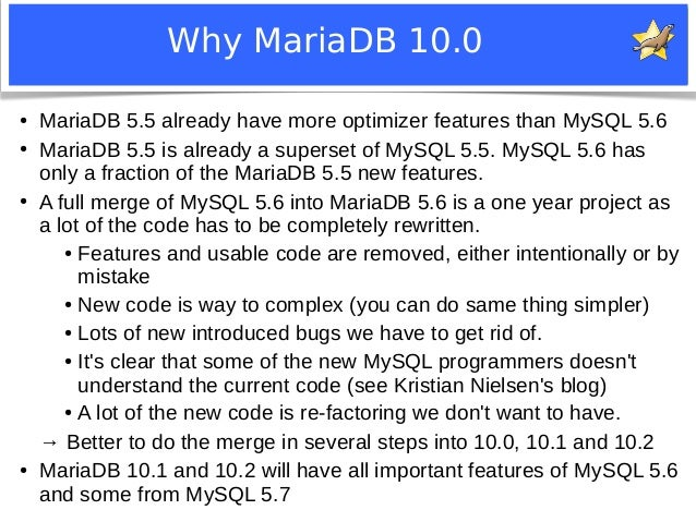 Why MariaDB 10.0  ● MariaDB 5.5 already have more optimizer features than MySQL 5.6  ● MariaDB 5.5 is already a superset o...