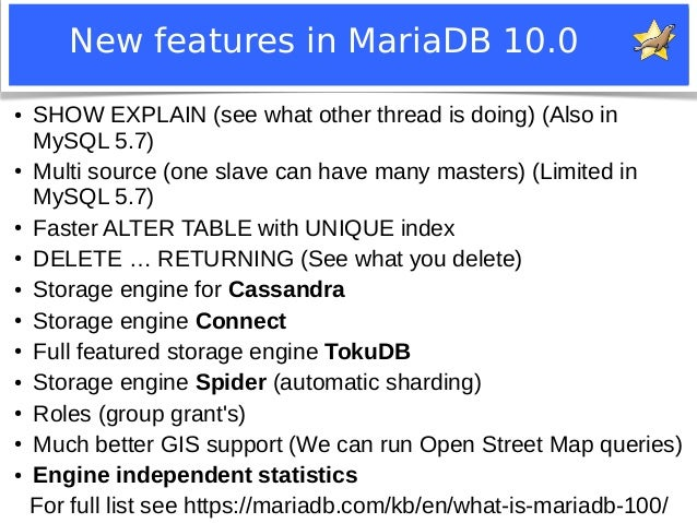 New features in MariaDB 10.0  ● SHOW EXPLAIN (see what other thread is doing) (Also in  MySQL 5.7)  ● Multi source (one sl...