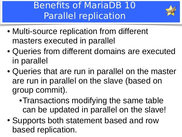 Benefits of MariaDB 10  Parallel replication  ● Multi-source replication from different  masters executed in parallel  ● Q...