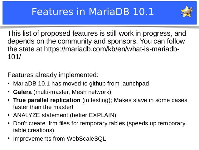 Features in MariaDB 10.1  This list of proposed features is still work in progress, and  depends on the community and spon...
