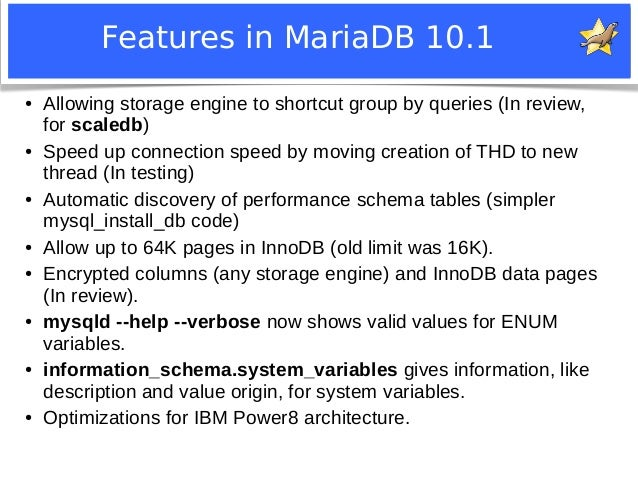 Features in MariaDB 10.1  ● Allowing storage engine to shortcut group by queries (In review,  for scaledb)  ● Speed up con...