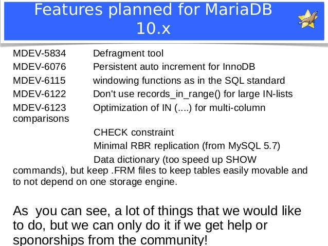 Features planned for MariaDB  10.x  MDEV-5834 Defragment tool  MDEV-6076 Persistent auto increment for InnoDB  MDEV-6115 w...
