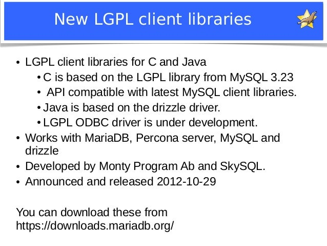 New LGPL client libraries  ● LGPL client libraries for C and Java  ●C is based on the LGPL library from MySQL 3.23  ● API ...