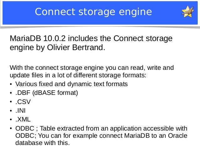 Connect storage engine  MariaDB 10.0.2 includes the Connect storage  engine by Olivier Bertrand.  With the connect storage...