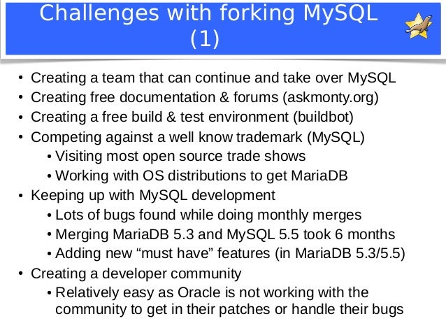 Challenges with forking MySQL  (1)  ● Creating a team that can continue and take over MySQL  ● Creating free documentation...