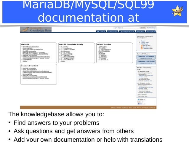 MariaDB/MySQL/SQL99  documentation at  mariadb.com/kb  The knowledgebase allows you to:  ● Find answers to your problems  ...