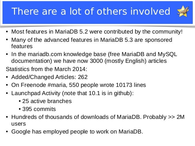 There are a lot of others involved  ● Most features in MariaDB 5.2 were contributed by the community!  ● Many of the advan...
