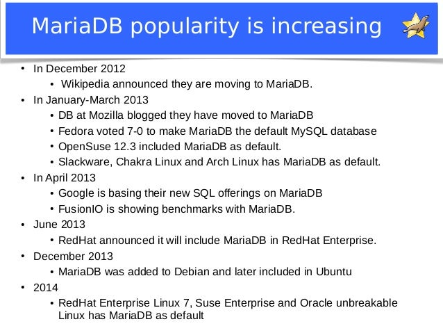 MariaDB popularity is increasing  ● In December 2012  ● Wikipedia announced they are moving to MariaDB.  ● In January-Marc...