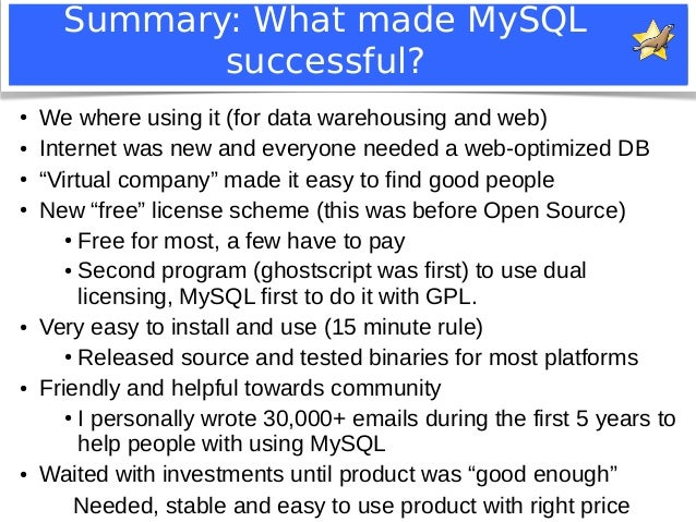 Summary: What made MySQL  successful?  ● We where using it (for data warehousing and web)  ● Internet was new and everyone...
