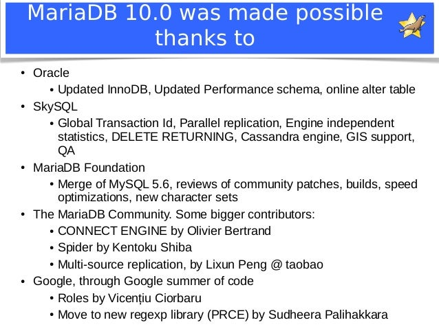 MariaDB 10.0 was made possible  thanks to  ● Oracle  ● Updated InnoDB, Updated Performance schema, online alter table  ● S...