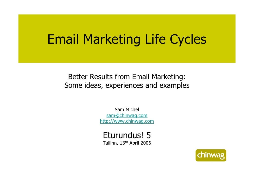Email Marketing Life Cycles     Better Results from Email Marketing:   Some ideas, experiences and examples               ...