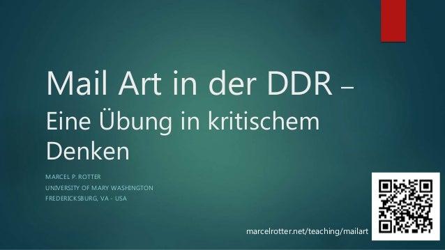 Mail Art in der DDR – Eine Übung in kritischem Denken MARCEL P. ROTTER UNIVERSITY OF MARY WASHINGTON FREDERICKSBURG, VA - ...