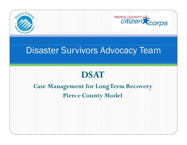 Disaster Survivors Advocacy Team                DSAT Case Management for Long Term Recovery          Pierce County Model