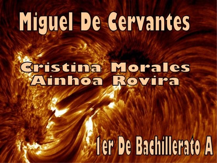 Miguel De Cervantes  Cristina Morales Ainhoa Rovira  1er De Bachillerato A