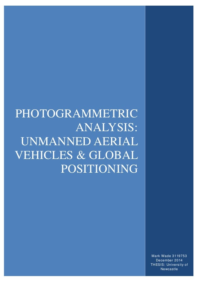 PHOTOGRAMMETRIC ANALYSIS: UNMANNED AERIAL VEHICLES & GLOBAL POSITIONING Mark Wade 3119753 December 2014 THESIS: University...