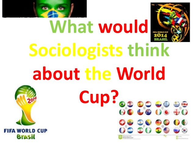 What would Sociologists think about the World Cup?