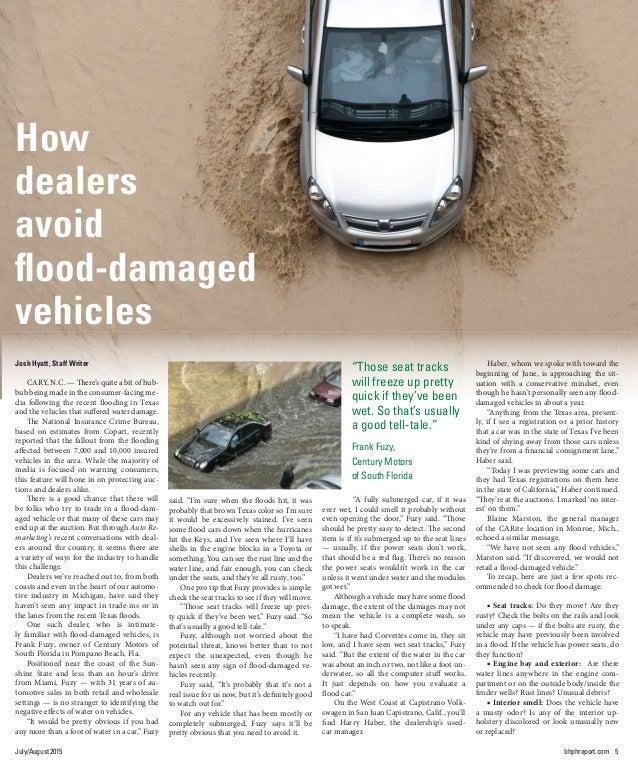 July/August2015 bhphreport.com 5 How dealers avoid flood-damaged vehicles Josh Hyatt, Staff Writer CARY, N.C. — There's qui...