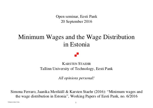 16minw-show3.doc 1 Open seminar, Eesti Pank 20 September 2016 Minimum Wages and the Wage Distribution in Estonia KARSTEN S...