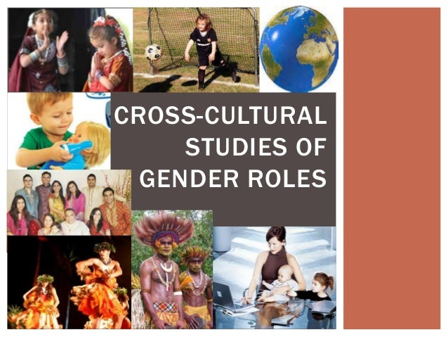 CROSS-CULTURAL STUDIES OF GENDER ROLES