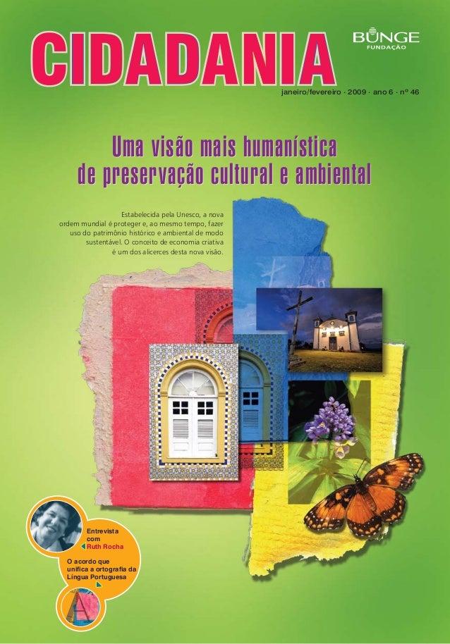 Uma visão mais humanística de preservação cultural e ambiental janeiro/fevereiro . 2009 . ano 6 . nº 46 Uma visão mais hum...