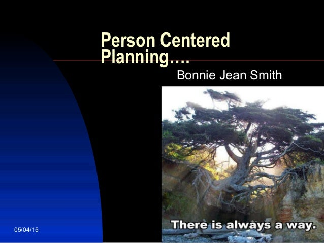 05/04/15 1 Person Centered Planning…. Bonnie Jean Smith