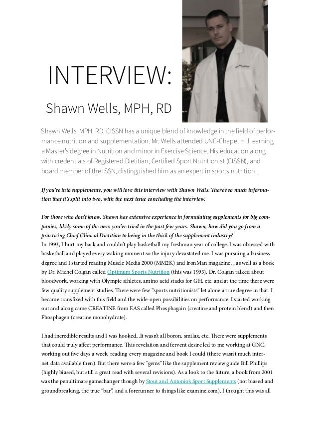 65 INTERVIEW: Shawn Wells, MPH, RD Shawn Wells, MPH, RD, CISSN has a unique blend of knowledge in the field of perfor- man...