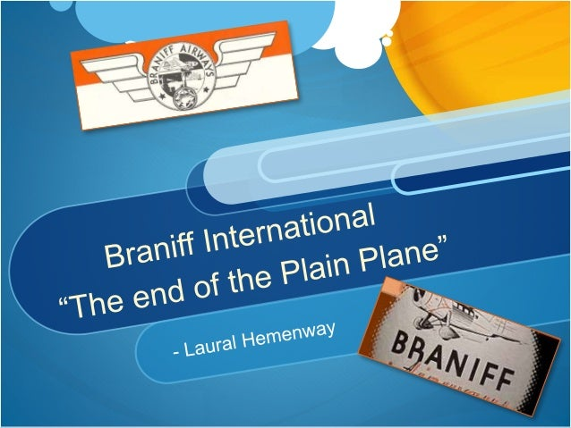1927 - 1930 1927 – Paul Revere Braniff Established Paul R. Braniff Inc. 1930 – Became Braniff Airways Eventually, American...