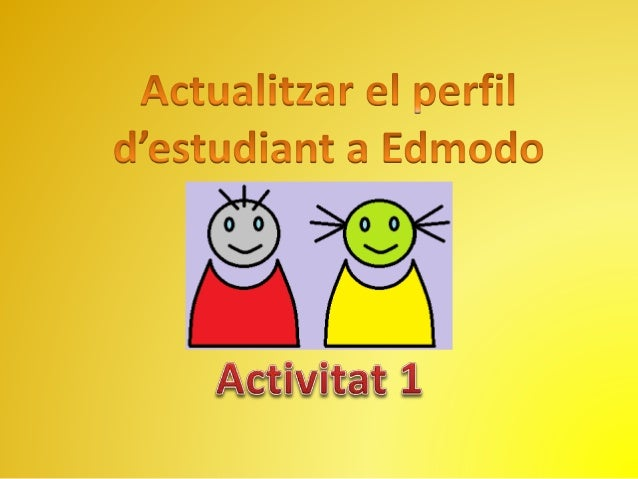 Actualitzar el perfil d'estudiant a Edmodo  Fes un clic a la fletxa i selecciona 'perfil'