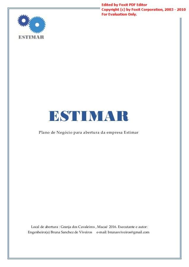 ESTIMAR Plano de Negócio para abertura da empresa Estimar Local de abertura : Granja dos Cavaleiros , Macaé 2016. Executan...