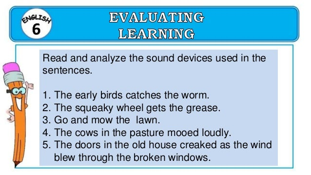 ENGLISH 6 QUARTER 1 WEEK 1, DAY 2 Analyze sound devices ( onomatopoeia, alliteration, assonance, personification, irony, a...