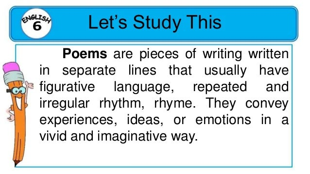 Let's Study This Poems also have sound devices. Sound devices are tools used by poets to convey and reinforce the meaning ...