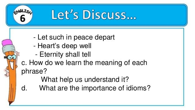 What are idioms??? Idioms are expressions that cannot be understood simply by putting together the meaning of the individu...