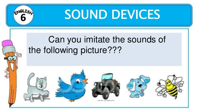 Types of Sound Devices Onomatopoeia - This is a sound device which refers to the use of words whose sounds suggest their m...