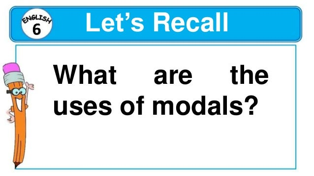 Let's Study This 2. A modal is always used with the basic form of the verb. Examples: I must run. I should run. 3. Modals ...