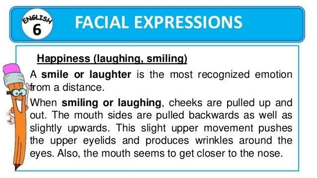 FACIAL EXPRESSIONS Surprise Whenever someone is surprised, his/her eyebrows are raised up and arched, the eyelids may be r...