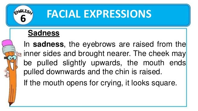 FACIAL EXPRESSIONS Excitement An excited person draws a smile upon his face. However, the eyes are not wrinkled like with ...