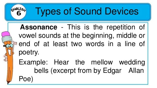 Types of Sound Devices Consonance - This is the repetition of consonant sounds at the middle or end of at least two words ...
