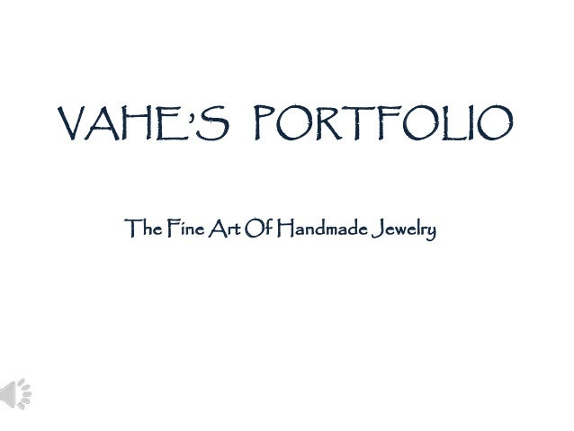 VAHE'S PORTFOLIO The Fine Art Of Handmade Jewelry