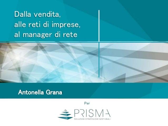 Dalla vendita, alle reti di imprese, al manager di rete Antonella Grana Per