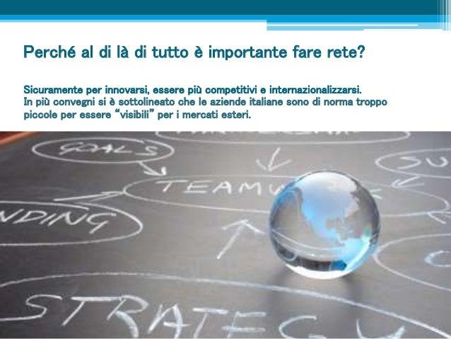 Perché al di là di tutto è importante fare rete? Sicuramente per innovarsi, essere più competitivi e internazionalizzarsi....