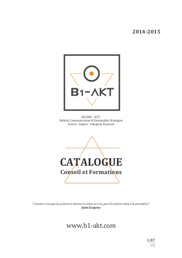2014-2015 BE ONE - ACT! Holistic Communication & Sustainable Strategies Invent - Inspire - Integrate Renewal CATALOGUE Con...