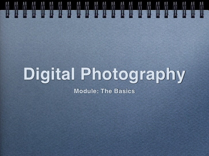 Digital Photography     Module: The Basics
