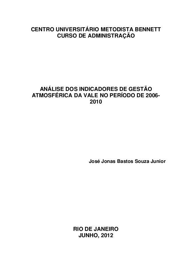 I CENTRO UNIVERSITÁRIO METODISTA BENNETT CURSO DE ADMINISTRAÇÃO ANÁLISE DOS INDICADORES DE GESTÃO ATMOSFÉRICA DA VALE NO P...