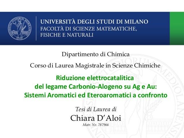 Dipartimento di Chimica Corso di Laurea Magistrale in Scienze Chimiche Riduzione elettrocatalitica del legame Carbonio-Alo...