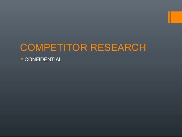 COMPETITOR RESEARCH  CONFIDENTIAL