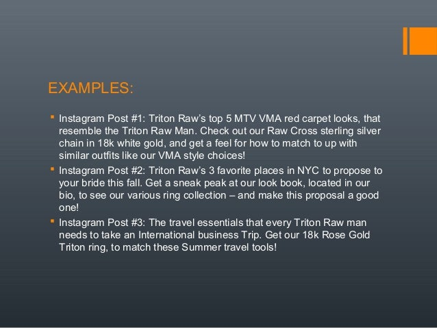 EXAMPLES:  Instagram Post #1: Triton Raw's top 5 MTV VMA red carpet looks, that resemble the Triton Raw Man. Check out ou...