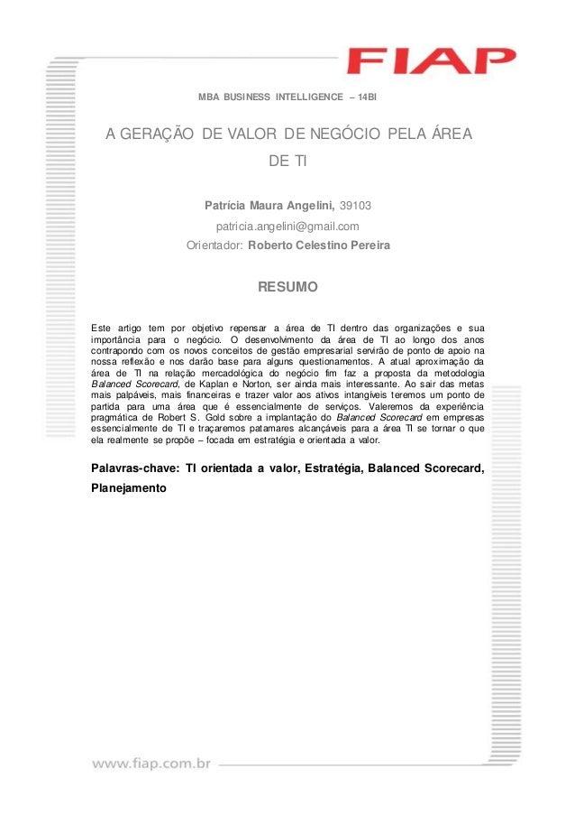 MBA BUSINESS INTELLIGENCE – 14BI A GERAÇÃO DE VALOR DE NEGÓCIO PELA ÁREA DE TI Patrícia Maura Angelini, 39103 patricia.ang...
