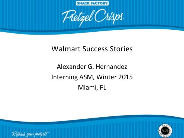Walmart Success Stories Alexander G. Hernandez Interning ASM, Winter 2015 Miami, FL