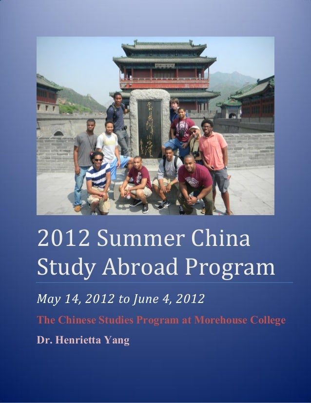 2012 Summer China Study Abroad Program May 14, 2012 to June 4, 2012 The Chinese Studies Program at Morehouse College Dr. H...