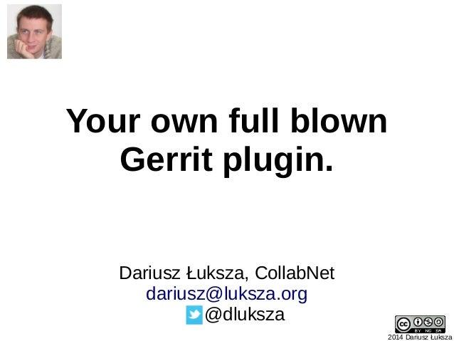 Your own full blown Gerrit plugin. 2014 Dariusz Łuksza Dariusz Łuksza, CollabNet dariusz@luksza.org @dluksza